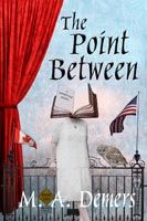 Cover of The Point Between by M. A. Demers: A woman, whose head is an open book that says A Metaphysical Mystery, wears a white dress and leans against the gates of the afterlife between the flag of the United States and the flag of Canada. On the gate sits an owl and a sign that reads Dead End, No Beach Access. On the left is a red drape.